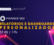 Relatórios Personalizados e Dashboard: assista ao Webinar  sobre novos recursos do Pirâmide 360